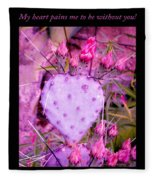 My Heart Pains Me To Be Without You 3 Fleece Blanket