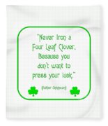 Never Iron A Four Leaf Clover Because You Dont Want To Press Your Luck Fleece Blanket