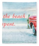 Time Wasted At The Beach Is Time Well Spent Fleece Blanket