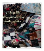 When Life Give You Scraps Make Quilts Fleece Blanket