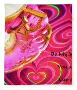 Be My Valentine You Are My Cup Of Tea Fleece Blanket