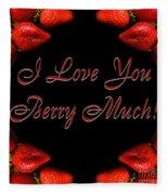 I Love You Berry Much Fleece Blanket