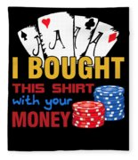 Bought This Shirt With Your Poker Money Fleece Blanket