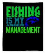 Fishing Is My Anger Management 1 Fleece Blanket