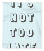 Its Not Too Late Fleece Blanket