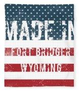Made In Fort Bridger, Wyoming Fleece Blanket