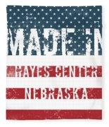 Made In Hayes Center, Nebraska Fleece Blanket