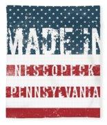 Made In Nescopeck, Pennsylvania Fleece Blanket
