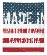 Made In Pebble Beach, California Fleece Blanket