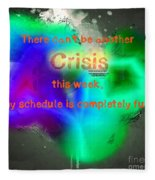 There Can't Be Another Crisis This Week, My Schedule Is Complete Fleece Blanket