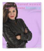 Well Behaved Women Seldom Make History Fleece Blanket