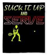 Suck It Up And Serve Tennis Player Gift Fleece Blanket