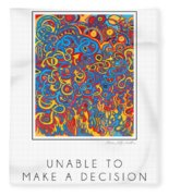 Unable To Make A Decision Fleece Blanket
