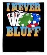 I Never Bluff Poker Player Gambling Gift Fleece Blanket