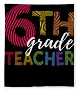 6th Grade Teacher Light For Sixth Grade Teachers Cute Gift Fleece Blanket