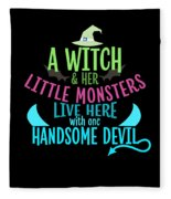 A Witch And Her Little Monsters Live Here With One Handsome Devil Halloween Fleece Blanket