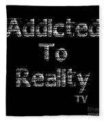 Addicted To Reality Tv - White Print For Dark Fleece Blanket