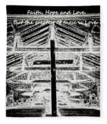 And Now These Three Things Remain. Faith, Hope, Love, But The Greatest Of These Is Love 1 Corinthian Fleece Blanket