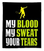 Awesome Tennis Design My Blood Your Tears B Fleece Blanket