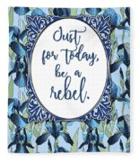 Be A Rebel Just For Today Fleece Blanket