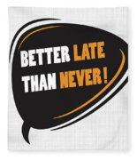 Better Late Than Never Inspirational Famous Quote Design Fleece Blanket