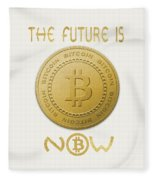 Bitcoin Symbol Logo The Future Is Now Quote Typography Fleece Blanket