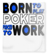 Born To Play Poker Forced To Go To Work Poker Player Gambling Fleece Blanket