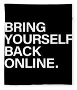 Bring Yourself Back Online Fleece Blanket