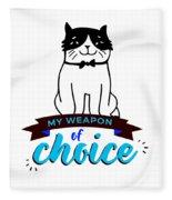 Cat My Weapon Of Choice Fleece Blanket
