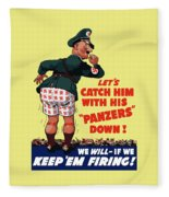 Catch Him With His Panzers Down Fleece Blanket
