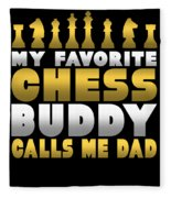 Chess Player My Favorite Chess Buddy Calls Me Dad Fathers Day Gift Fleece Blanket