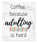 Coffee Because Adulting Is Hard Fleece Blanket