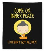 Come On Inner Peace I Havent Got All Day Meditating Fleece Blanket