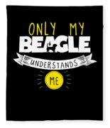Beagle Design Only My Beagle Understands Me Fleece Blanket