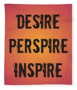 Desire Perspire Inspire Fleece Blanket