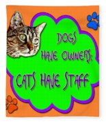 Dogs Have Owners Cats Have Staff Fleece Blanket