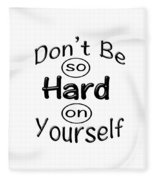 Don't Be So Hard On Yourself Fleece Blanket