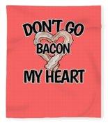 Don't Go Bacon My Heart Fleece Blanket