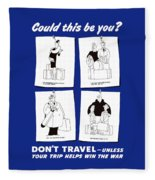 Don't Travel Unless It Helps Win The War Fleece Blanket