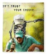 Dont Trust Your Caddie Fleece Blanket