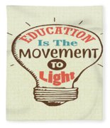 Education Is The Movement To Light Inspirational Quote Fleece Blanket