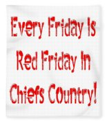 Every Friday Is Red Friday In Chiefs Country 1 Fleece Blanket