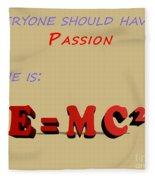 Everyone Should Have A Passion E Mc2 Fleece Blanket