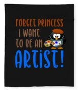 Forget Princess I Want To Be An Artist Fleece Blanket