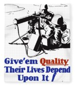 Give Em Quality Their Lives Depend On It Fleece Blanket