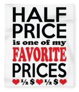 Half Price Is One Of My Favorite Prices Fleece Blanket