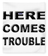 Here Comes Trouble Fleece Blanket
