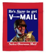 He's Sure To Get V-mail Fleece Blanket