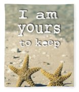I Am Yours To Keep Fleece Blanket
