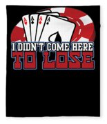 I Didnt Come Here To Lose Poker Player Fleece Blanket